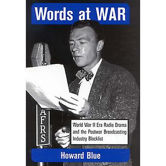 Words at War World War II Era Radio Drama and the Postwar Broadcasting Industry Blacklist by Blue & Howard
