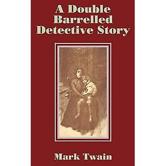 Double Barrelled Detective Story A by Twain & Mark