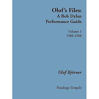 Olofs Files Volume 5 A Bob Dylan Performance Guide by Bjoerner & Olof