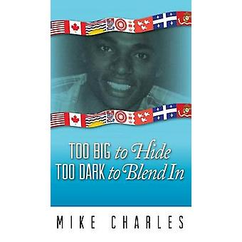TOO BIG TO HIDE TOO DARK TO BLEND IN by Charles & Mike
