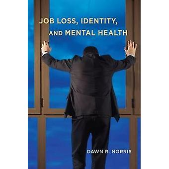 Job Loss Identity and Mental Health by Norris & Dawn R.