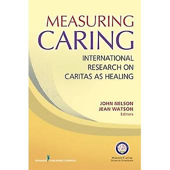 Measuring Caring by Jean Watson PhD & RN & AHNBC & FAAN