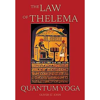 The Law of Thelema  Quantum Yoga by St. John & Oliver