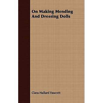 On Making Mending And Dressing Dolls by Fawcett & Clara Hallard