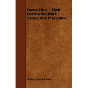 Forest Fires   Their Destructive Work  Causes And Prevention by Ashe & William Willard
