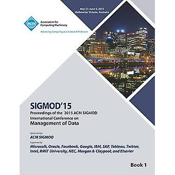 SIGMOD 15 International Conference on Management of Data V1 by SIGMOD 15 Conference Committee