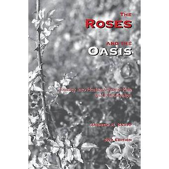 The Roses and the Oasis Journey into Healing Chronic Pain and Fibromyalgia by Knapp & Andrew H.