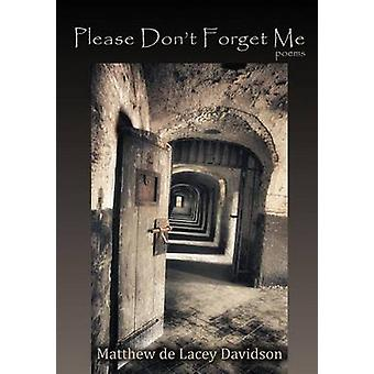 Please Dont Forget Me Poems  and  A Play in Verse by Davidson & Matthew de Lacey