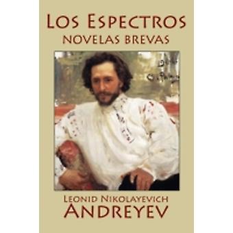 Los Espectros Novelas Brevas by Andreyev & Leonid Nikolayevich