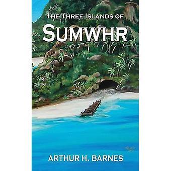 The Three Islands of Sumwhr by Barnes & Arthur H.