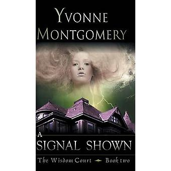 Signal Shown The Wisdom Court Series Book 2 by Montgomery & Yvonne