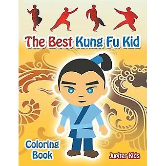 The Best Kung Fu Kid Coloring Book by Jupiter Kids
