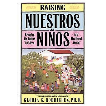 Raising Nuestros Ninos Bringing Up Latino Children in a Bicultural World by Rodriguez & Gloria
