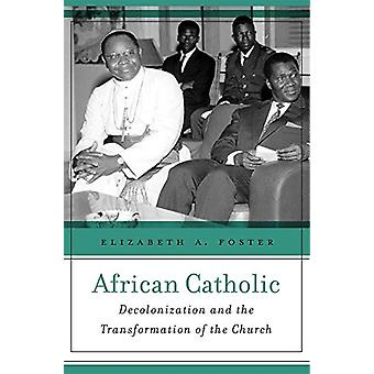 African Catholic - Decolonization and the Transformation of the Church