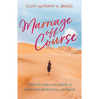 Marriage Off Course - Trusting God in the Desert of Unwanted Separatio