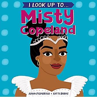 I Look Up To...Misty Copeland by Anna Membrino - 9781984852144 Book