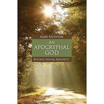 An Apocryphal God - Beyond Divine Maturity by Mark McEntire - 97814514