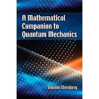 A Mathematical Companion to Quantum Mechanics by Shlomo Sternberg - 9