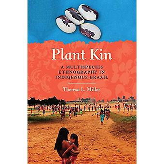 Plant Kin - A Multispecies Ethnography in Indigenous Brazil by Theresa