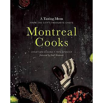 Montreal Cooks - A Tasting Menu from the City's Leading Chefs by Jonat