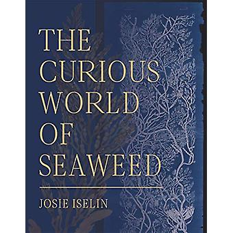 The Curious World of Seaweed by Josie Iselin - 9781597144827 Book