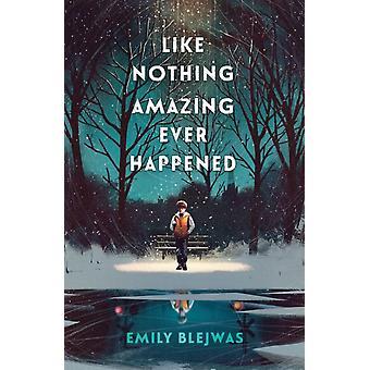 Like Nothing Amazing Ever Happened by Emily Blejwas