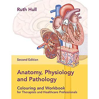 Anatomy - Physiology and Pathology Colouring and Workbook for Therapi