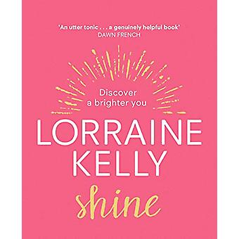 Shine - Discover a Brighter You by Lorraine Kelly - 9781529124477 Book