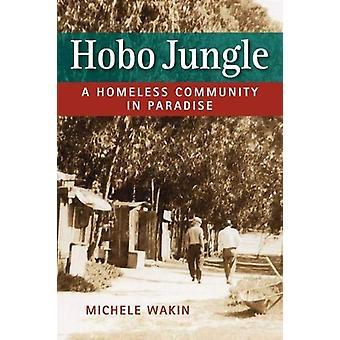 Hobo Jungle - En hemlös gemenskap i paradiset av Wakin - Michelle - 9