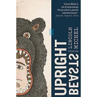 Upright Beasts - A Collection of Stories by Lincoln Michel - 978156689