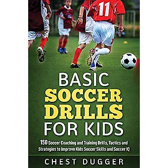 Basic Soccer Drills for Kids - 150 Soccer Coaching and Training Drills
