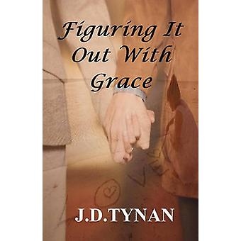 Figuring It Out with Grace by J D Tynan - 9780981907512 Book
