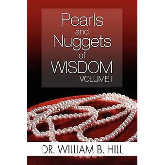 Pearls and Nuggets of Wisdom - Volume I by William B Hill - 9781465395