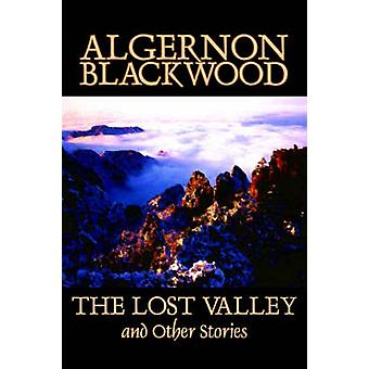 The Lost Valley and Other Stories by Algernon Blackwood - Fiction - F