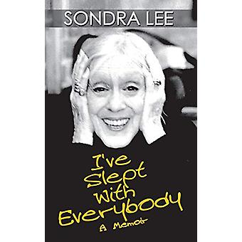 I've Slept with Everybody - A Memoir by Sondra Lee - 9781629330372 Book