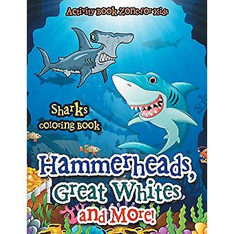 Hammerheads - Great Whites and More! Sharks Coloring Book by Activity