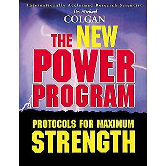 The New Power Program - New Protocols for Maximum Strength by Colgan P