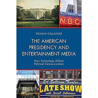 The American Presidency and Entertainment Media How Technology Affects Political Communication Lexington Studies in Political Communication