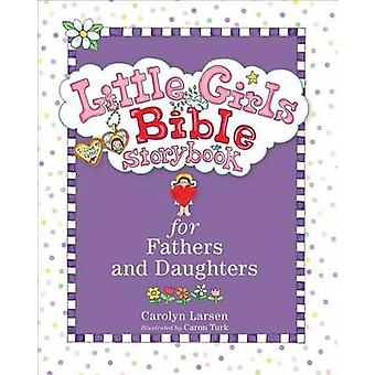 Little Girls Bible Storybook for Fathers and Daughters by Carolyn Larsen