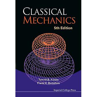 Classical Mechanics 5th Edition by Kibble & Tom W. B.