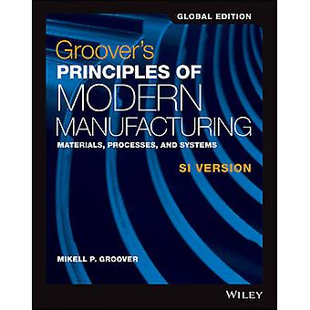 Groovers Principles of Modern Manufacturing by Mikell P. Groover