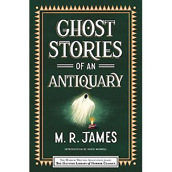 Ghost Stories of an Antiquary by M R James & Introduction by David Morrell & Edited by Leslie S Klinger & Edited by Eric J Guignard