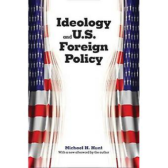 Ideology and U.S. Foreign Policy (2nd Revised edition) by Michael H.