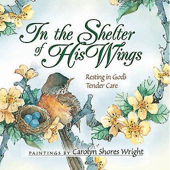 Al riparo delle sue ali - riposo in cura tenera Dio di Carolyn