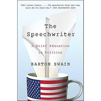 The Speechwriter - A Brief Education in Politics by Barton Swaim - 978