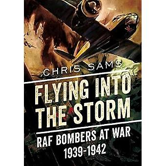 Flying into the Storm - RAF Bombers at War 1939-1942 by Chris Sams - 9