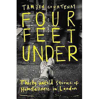 Four Feet Under - Trettio outsägliga berättelser om hemlöshet i London av T
