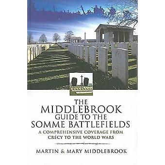 The Middlebrook Guide to the Somme Battlefields - A Comprehensive Cove