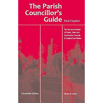 The Parish Councillors' Guide - the Law and Practice of Parish - Town