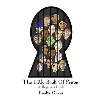 The Little Book of Prison - A Beginners Guide by Frankie Owens - 97819